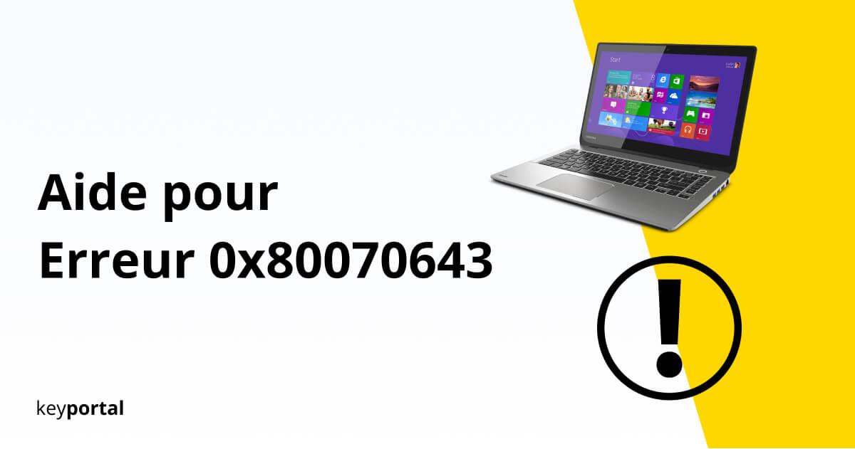 Trouver une solution pour l'erreur Windows 0x80070643